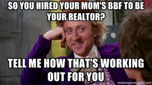 Hiring Your Mom's BBF as a realtor